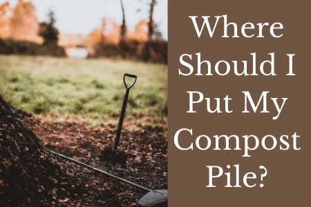Where Should I Put My Compost Pile?